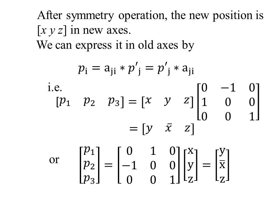 After symmetry operation, the new position is [x y z] in new axes.